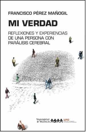 """Portada libro Mi Verdad AUTOR: Francisco Pérez Mañogil LIBRO: """"MI VERDAD"""": REFLEXIONES Y EXPERIENCIAS DE UNA PERSONA CON PARALISIS CEREBRAL"""